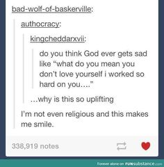 I think this transcends with all religions, no matter what power you believe, I almost feel bad for the powers that look down at us and only watch us suffer a life of self hate when they work so hard to make us see how beautiful we are. What Do You Mean, Faith In Humanity, Text Posts, Make Me Happy, Make Me Smile, Wise Words, Me Quotes, Bible Verses, Encouragement