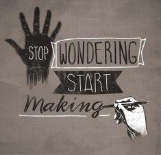 STOP WONDERING START MAKING by dandingeroz04 on Flickr. #viaGlamour