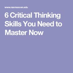 6 Critical Thinking Skills You Need to Master Now