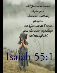 Jehovah hear our prayers. Isaiah 55:1