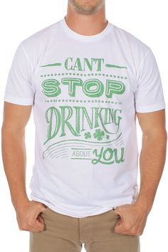 """Men's """"Can't Stop Drinking About You"""" Shirt :: When you can't stop thinking about her, it's time to start drinking about her! :: $24.95"""