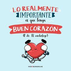 Lo realmente importante es que tenga buen corazón. (F.do El Cardiólogo) #humor #divertidas #frases #graciosas