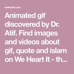 Animated gif discovered by Dr. Atif. Find images and videos about gif, quote and islam on We Heart It - the app to get lost in what you love.