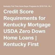 Credit Score Requirements for Kentucky Mortgage USDA Zero Down Home Loans | Kentucky First Time Home Buyer Programs for 2016 FHA, VA, KHC, USDA, RHS, Fannie Mae Loans in Kentucky