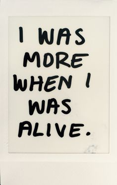 that is if she was ever alive at all. 'I was truly alive. For a split second sure but I was truly alive'