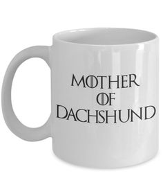 "Funny Dachshund Mug ""Mother of Dachshund Mug - Mother of Dragons"" Game of Thrones Mug - Dachshund Gifts"
