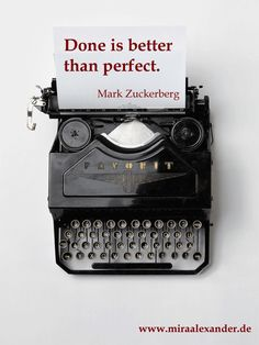 Done is better than perfect by Mark Zuckerberg, auf http://www.miraalexander.de