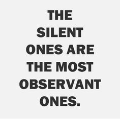 The observant one's seek wisdom. Wisdom is the most powerful asset you can obtain. Great Quotes, Quotes To Live By, Me Quotes, Inspirational Quotes, Keep Quiet Quotes, Being Quiet Quotes, Mommy Quotes, The Words, Infp