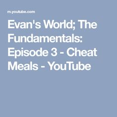 Evan's World; The Fundamentals: Episode 3 - Cheat Meals Cheat Meal, Episode 3, Cheating, Meals, World, Youtube, Meal, The World, Yemek
