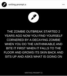 Bonus points if you and the zombie fall in love. Bonus bonus points if they were the one who started the apocalypse in the first place.