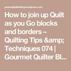 How to join up Quilt as you Go blocks and borders – Quilting Tips & Techniques 074 | Gourmet Quilter Blog