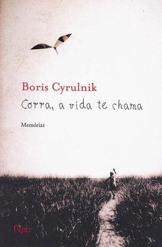 Bebendo Livros: Corra, a vida te chama - Boris Cyrulnik