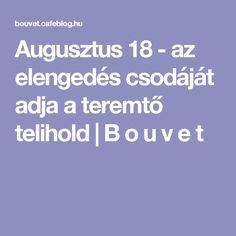 Augusztus 18 - az elengedés csodáját adja a teremtő telihold | B o u v e t