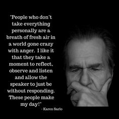 """""""People who don't take everything personally are a breath of fresh air in a world gone crazy with anger. I like it that they take a moment to reflect. Just Be, Take That, Breath Of Fresh Air, Going Crazy, Like Me, Breathe, Reflection, Thankful, In This Moment"""