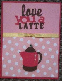 Love you a latte cricut card