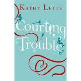 Courting Trouble by Kathy Lette — Reviews, Discussion, Bookclubs, Lists