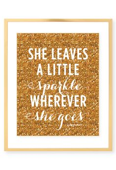 She Leaves A Little Sparkle Wherever She Goes Print This could be said about both of my Daughters:)