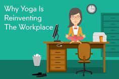 Why Yoga Is Reinventing The Workplace
