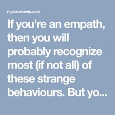 If you're an empath, then you will probably recognize most (if not all) of these strange behaviours. But you might not know why these things happen.