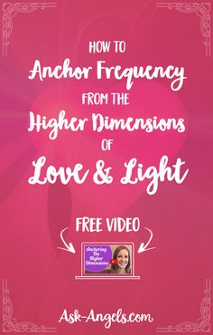 How to Anchor Frequency from the Higher Dimensions of Love and Light