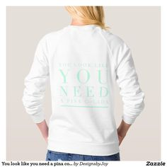 You look like you need a pina colada tee shirts