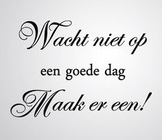 Een goede dag Qoutes, Funny Quotes, Life Quotes, Positive Vibes, Positive Quotes, Learn Dutch, Live Love Life, Dutch Quotes, Say More