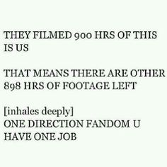 Come directioners we have got to find that footage