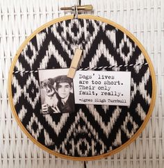 Embroidery hoop art - dog quote black and white ikat fabric