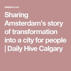 Sharing Amsterdam's story of transformation into a city for people   Daily Hive Calgary