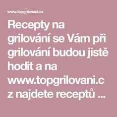 Recepty na grilování se Vám při grilování budou jistě hodit a na www.topgrilovani.cz najdete receptů na grilování opravdu mnoho.