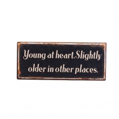 Young at Heart Iron Plaque --- Quick Info: Price £6.95 The Young at Heart Iron Plaque makes a fabulous addition to your home and is a fun gift idea for the young at heart.   --- Available from Roman at Home. Images Copyright www.romanathome.com