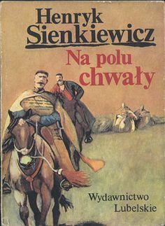 Na polu chwały, Henryk Sienkiewicz, Lubelskie, 1986, http://www.antykwariat.nepo.pl/na-polu-chwaly-henryk-sienkiewicz-p-13756.html