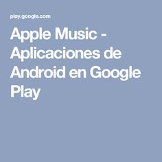 Apple Music - Aplicaciones de Android en Google Play