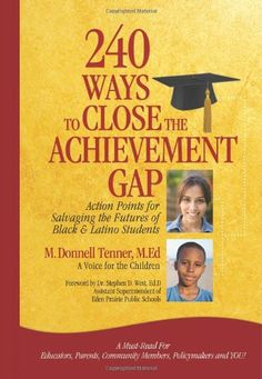 "240 Ways to Close the Achievement Gap   by M. Donnell Tenner, M.Ed.  Foreword by Dr. Stephen D. West, Ed.D.  Gold Boot Publishing  Paperback, $17.95  172 pages  ISBN: 978-1-482713217  Book Review by Kam Williams  ""Our educational arenas have forgotten about what has made us tick… We have forgotten about family values, community and that it takes a village to raise a child…"