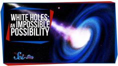 White Holes: An Impossible Possibility  SciShow explains how white holes are almost definitely not a thing, but scientists may have detected one in the past.