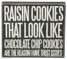 "8"" x 7"" BOX SIGN ""Raisin Cookies That Look Like...Chocolate Chip"