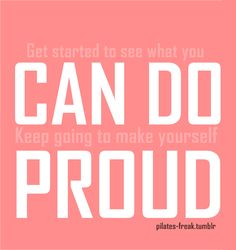 ... Keep going to make yourself PROUD.