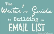 The Writer's Guide to Building an Email List   Your Writer Platform