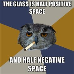Art class humor - Art Student Owl - The Glass is half positive space and half negative space