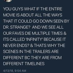 But if he somehow uses the time stone to overwrite anything bad that happened, what's the point of the movies? I mean I'm not a fan of any of my faves dying but I understand the need for real danger in a movie. If you know the characters are going to come out essentially unscathed or brought back to life for whatever reason, any apparent risk or danger is meaningless.