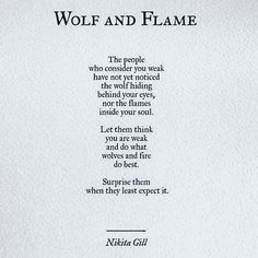 Wolf and flame by Nikita Gill on We Heart It Pretty Words, Beautiful Words, Favorite Quotes, Best Quotes, Quotes To Live By, Life Quotes, Affirmations Positives, Motivational Quotes, Inspirational Quotes