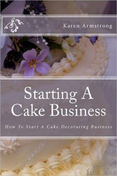 A Cake Business: How to Start A Cake Decorating Business Cake Decorating Designs, Creative Cake Decorating, Creative Cakes, Cookie Decorating, Professional Cake Decorating, Cake Designs, Decorating Ideas, Home Bakery Business, Baking Business