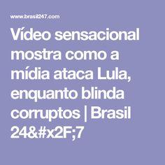 Vídeo sensacional mostra como a mídia ataca Lula, enquanto blinda corruptos | Brasil 24/7
