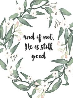 And if not He is still good Watercolor Floral Print