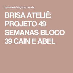 BRISA ATELIÊ: PROJETO 49 SEMANAS BLOCO 39 CAIN E ABEL