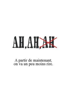 Ah Ah On va moins rire . Words Quotes, Love Quotes, Funny Quotes, Inspirational Quotes, Sayings, French Words, French Quotes, More Than Words, Some Words