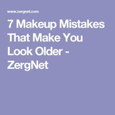 7 Makeup Mistakes That Make You Look Older - ZergNet