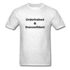 Undertrained & Overconfid T-Shirt | djbalogh #djbdesign #shirt #tshirt #tee #design #clothing #apparel #running #saying #quote #marathon #triathlon #team #run #fitness #funny #training #workout #exercise #cardio #race #runner