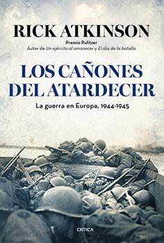 Los cañones del atardecer : la guerra en Europa, 1944-1945 / Rick Atkinson ; [traducción] Juan Rabasseda-Gascón y Teófilo de Lozoya (partes 1 y 2), Silvia Furió Castellví (partes 3 y 4)