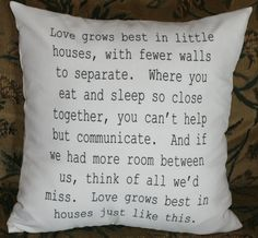Love Grows Best in Little Houses.....18X18 Decorative Pillow Cover